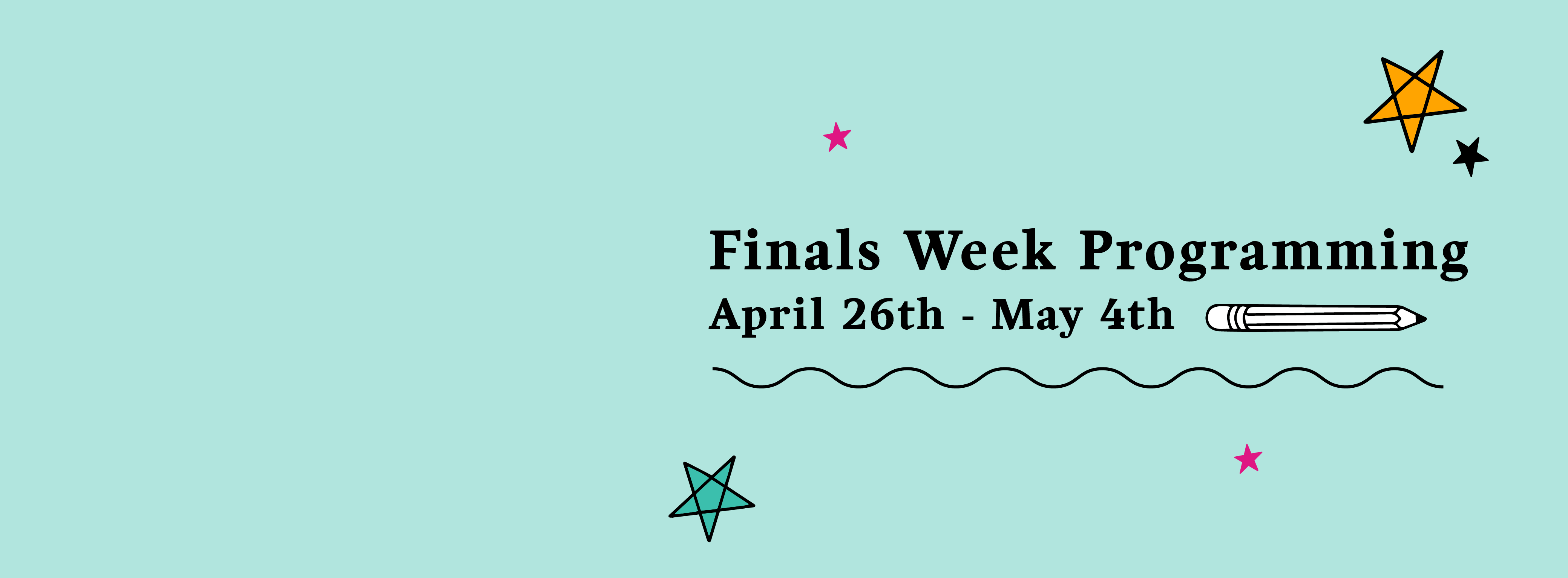 "Stars with text that says ""Finals Week Programming April 26th-May 4th"""